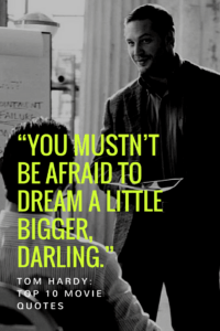 """""""You mustn't be afraid to dream a little bigger, darling."""""""
