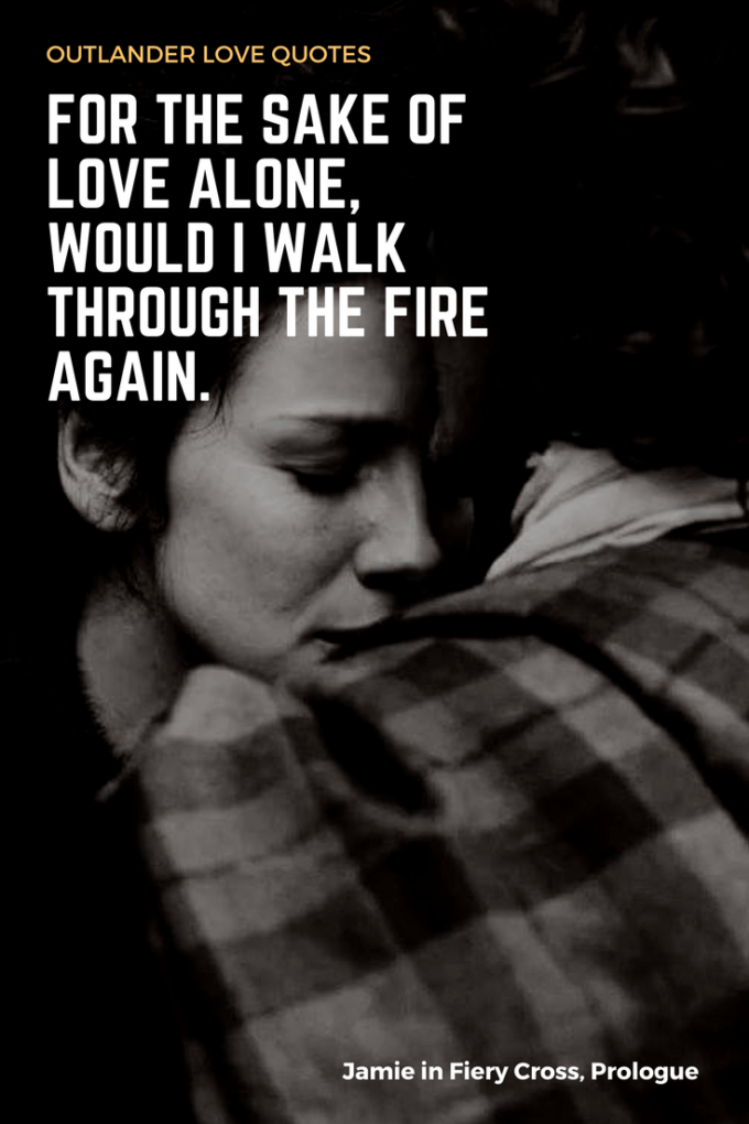 For the sake of love alone, would I walk through the fire again.