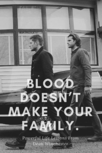 Blood doesn't make your family.